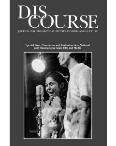 Discourse Volume 31, Number 3, Fall 2009 (Translation and Embodiment in National and Transnational Asian Film and Media)