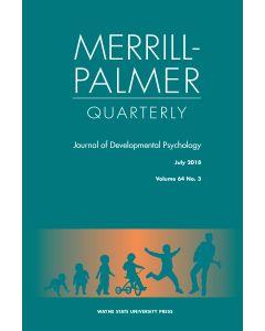 Merrill-Palmer Quarterly Volume 64, Number 3, July 2018